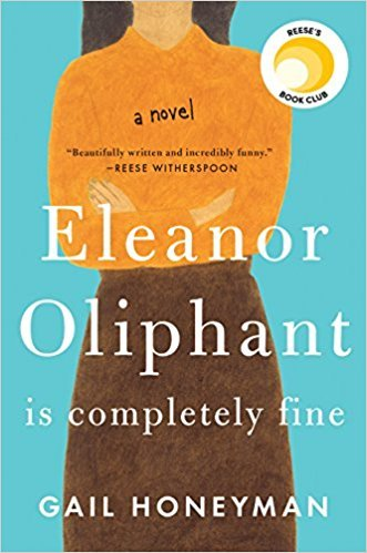 Eleanor Oliphant Is Completely Fine, by Gail Honeyman: